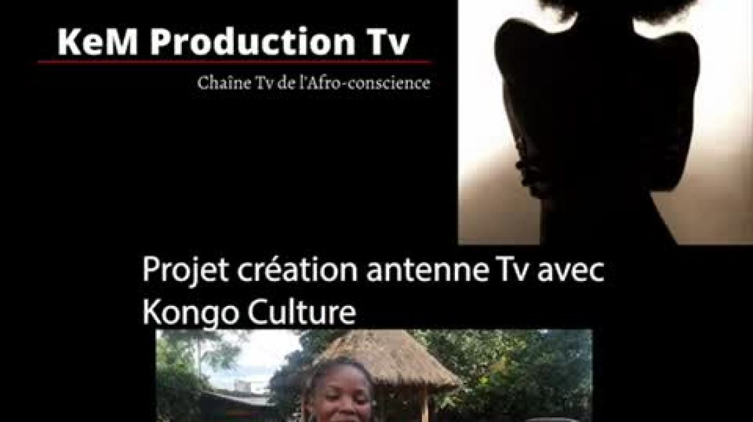 ACTION CROWDFUNDING - CREATION ANTENNE KEM PRODUCTION TV AVEC KONGO CULTURE